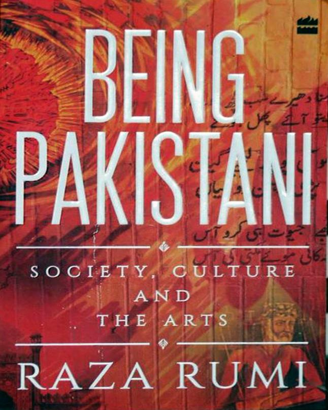 : Being Pakistani; Society, Culture and the Arts by Raza Rumi
